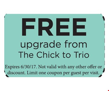 Free Upgrade from The Chick to Trio