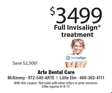 $3499 full Invisalign® treatment. Save $2,500! With this coupon. Not valid with other offers or prior services. Offer expires 6-9-17.