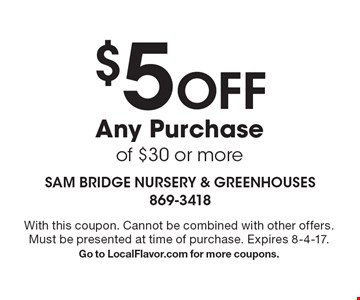 $5 Off Any Purchase of $30 or more. With this coupon. Cannot be combined with other offers. Must be presented at time of purchase. Expires 8-4-17. Go to LocalFlavor.com for more coupons.