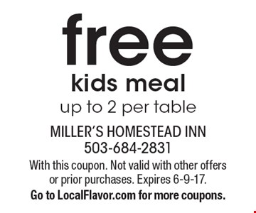 Free kids meal up to 2 per table. With this coupon. Not valid with other offers or prior purchases. Expires 6-9-17. Go to LocalFlavor.com for more coupons.