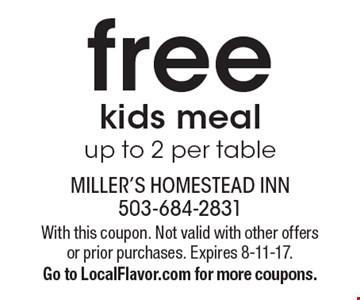 Free kids meal up to 2 per table. With this coupon. Not valid with other offers or prior purchases. Expires 8-11-17. Go to LocalFlavor.com for more coupons.