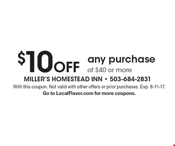 $10 Off any purchase of $40 or more. With this coupon. Not valid with other offers or prior purchases. Exp. 8-11-17. Go to LocalFlavor.com for more coupons.