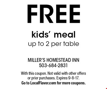 FREE kids' mealup to 2 per table. With this coupon. Not valid with other offers or prior purchases. Expires 9-8-17.Go to LocalFlavor.com for more coupons.