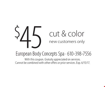 $45 cut & color. New customers only. With this coupon. Gratuity appreciated on services. Cannot be combined with other offers or prior services. Exp. 6/15/17.