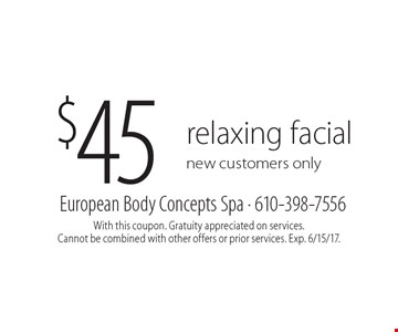 $45 relaxing facialnew customers only. With this coupon. Gratuity appreciated on services. Cannot be combined with other offers or prior services. Exp. 6/15/17.