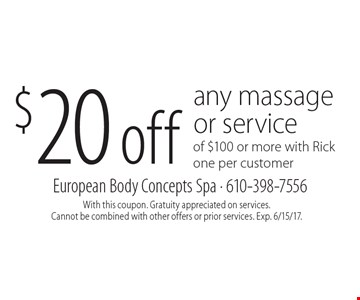 $20 off any massage or service of $100 or more with Rick. One per customer. With this coupon. Gratuity appreciated on services. Cannot be combined with other offers or prior services. Exp. 6/15/17.
