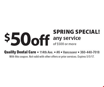 SPRING Special! $50 off any service of $500 or more. With this coupon. Not valid with other offers or prior services. Expires 5/5/17.