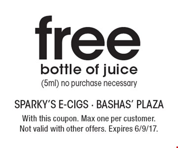 free bottle of juice (5ml) no purchase necessary. With this coupon. Max one per customer. Not valid with other offers. Expires 6/9/17.