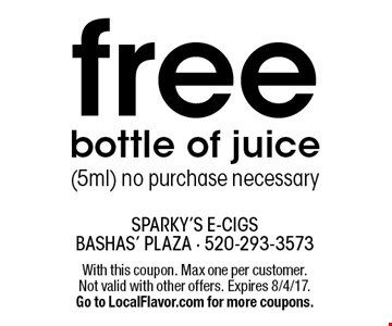 free bottle of juice (5ml) no purchase necessary. With this coupon. Max one per customer. Not valid with other offers. Expires 8/4/17.Go to LocalFlavor.com for more coupons.