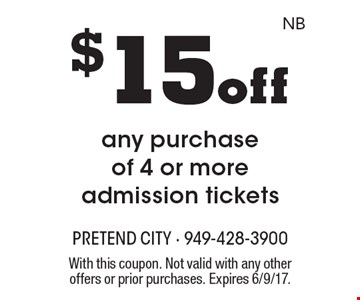 $15 off any purchase of 4 or more admission tickets. With this coupon. Not valid with any other offers or prior purchases. Expires 6/9/17.