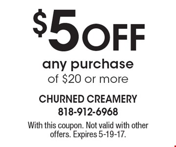 $5 Off any purchase of $20 or more. With this coupon. Not valid with other offers. Expires 5-19-17.