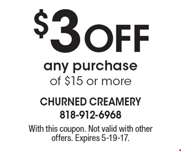 $3 Off any purchase of $15 or more. With this coupon. Not valid with other offers. Expires 5-19-17.