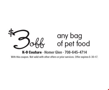 $3 off any bag of pet food. With this coupon. Not valid with other offers or prior services. Offer expires 6-30-17.