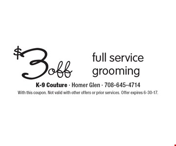 $3 off full service grooming. With this coupon. Not valid with other offers or prior services. Offer expires 6-30-17.