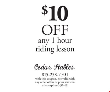 $10 OFF any 1 hour riding lesson. With this coupon. Not valid with any other offers or prior services. Offer expires 6-30-17.