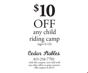 $10 OFF any child riding camp (ages 6-13). With this coupon. Not valid with any other offers or prior services. Offer expires 6-30-17.