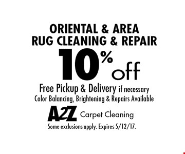 10% off Oriental & Area Rug Cleaning & Repair. Free Pickup & Delivery if necessary Color Balancing, Brightening & Repairs Available. Some exclusions apply. Expires 5/12/17.