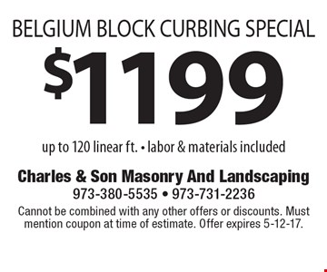$1199 BELGIUM BLOCK CURBING SPECIAL up to 120 linear ft. - labor & materials included. Cannot be combined with any other offers or discounts. Must mention coupon at time of estimate. Offer expires 5-12-17.
