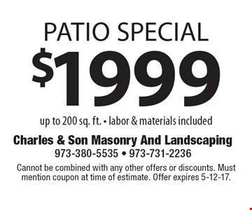 $1999 patio special up to 200 sq. ft. - labor & materials included. Cannot be combined with any other offers or discounts. Must mention coupon at time of estimate. Offer expires 5-12-17.