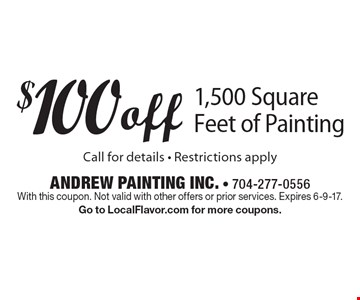 $100 off 1,500 Square Feet of Painting Call for details - Restrictions apply. With this coupon. Not valid with other offers or prior services. Expires  6-9-17. Go to LocalFlavor.com for more coupons.
