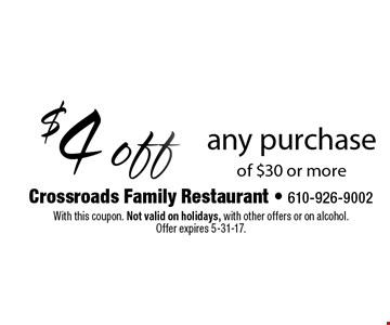 $4 off any purchase of $30 or more. With this coupon. Not valid on holidays, with other offers or on alcohol. Offer expires 5-31-17.