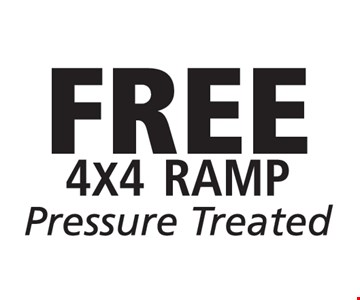 Free 4x4 ramp ramp pressure treated. With this coupon. Coupon must be presented at time of purchase. Not valid with other offers or prior purchases. Exp. 8-25-17.