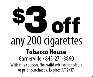 $3 off any 200 cigarettes. With this coupon. Not valid with other offers or prior purchases. Expires 5/12/17.