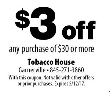 $3 off any purchase of $30 or more. With this coupon. Not valid with other offers or prior purchases. Expires 5/12/17.