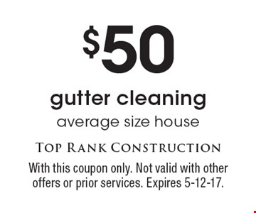 $50 gutter cleaning average size house. With this coupon only. Not valid with other offers or prior services. Expires 5-12-17.