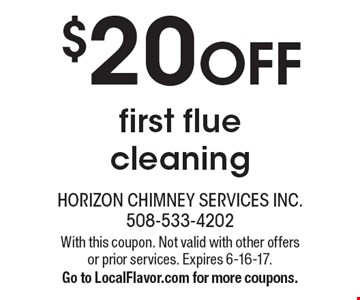 $20 OFF first flue cleaning. With this coupon. Not valid with other offers or prior services. Expires 6-16-17.Go to LocalFlavor.com for more coupons.