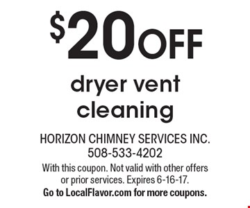 $20 OFF dryer vent cleaning . With this coupon. Not valid with other offers or prior services. Expires 6-16-17.Go to LocalFlavor.com for more coupons.