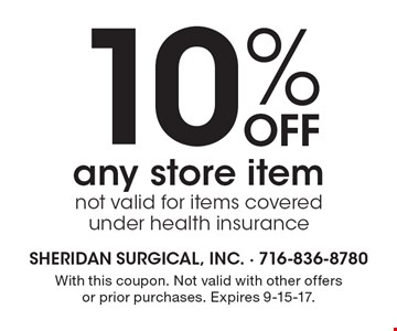 10% off any store item. Not valid for items covered under health insurance. With this coupon. Not valid with other offers or prior purchases. Expires 9-15-17.