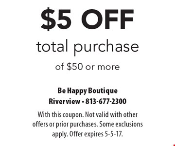 $5 OFF total purchase of $50 or more. With this coupon. Not valid with other offers or prior purchases. Some exclusions apply. Offer expires 5-5-17.