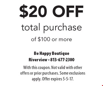$20 OFF total purchase of $100 or more. With this coupon. Not valid with other offers or prior purchases. Some exclusions apply. Offer expires 5-5-17.
