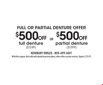 Full Or Partial Denture Offer - $500 off partial denture ($1399) OR $500 off full denture ($1249). With this coupon. Not valid with dental insurance plans, other offers or prior services. Expires 7/21/17.