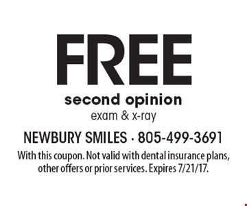 Free second opinion, exam & x-ray. With this coupon. Not valid with dental insurance plans, other offers or prior services. Expires 7/21/17.