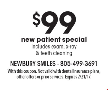 $99 new patient special - includes exam, x-ray & teeth cleaning. With this coupon. Not valid with dental insurance plans, other offers or prior services. Expires 7/21/17.