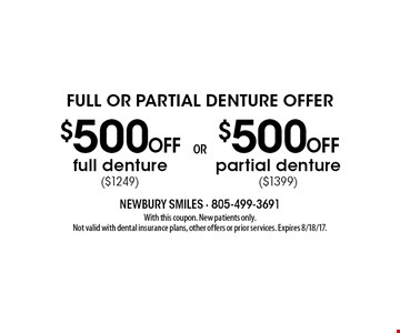Full Or Partial Denture Offer $500 off partial denture ($1399). $500 off full denture ($1249). . With this coupon. New patients only. Not valid with dental insurance plans, other offers or prior services. Expires 8/18/17.