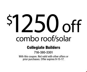 $1250 off combo roof/solar. With this coupon. Not valid with other offers or prior purchases. Offer expires 9-15-17.