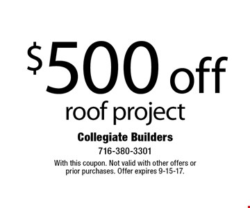 $500 off roof project. With this coupon. Not valid with other offers or prior purchases. Offer expires 9-15-17.