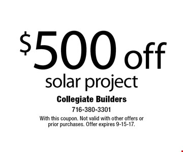$500 off solar project. With this coupon. Not valid with other offers or prior purchases. Offer expires 9-15-17.