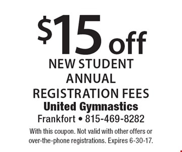 $15 off new student annual registration fees. With this coupon. Not valid with other offers or over-the-phone registrations. Expires 6-30-17.