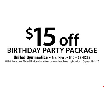 $15 off birthday party package. With this coupon. Not valid with other offers or over-the-phone registrations. Expires 12-1-17.