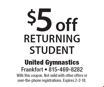 $5 off returning student. With this coupon. Not valid with other offers or over-the-phone registrations. Expires 2-2-18.
