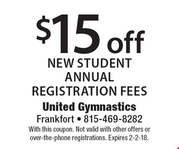 $15 off new student annual registration fees. With this coupon. Not valid with other offers or over-the-phone registrations. Expires 2-2-18.