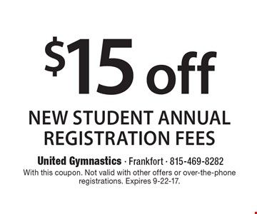 $15 off new student annual registration fees. With this coupon. Not valid with other offers or over-the-phone registrations. Expires 9-22-17.