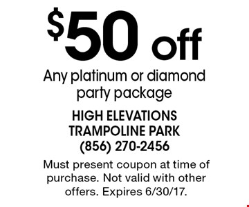 $50 off Any platinum or diamond party package. Must present coupon at time of purchase. Not valid with other offers. Expires 6/30/17.