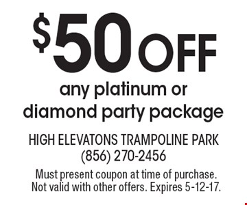 $50 Off Any platinum or diamond party package. Must present coupon at time of purchase. Not valid with other offers. Expires 5-12-17.
