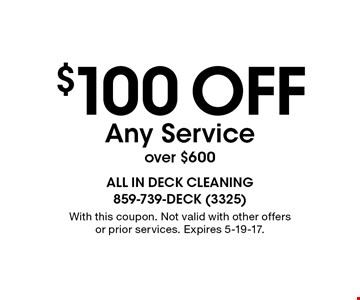$100 off Any Service over $600. With this coupon. Not valid with other offers or prior services. Expires 5-19-17.