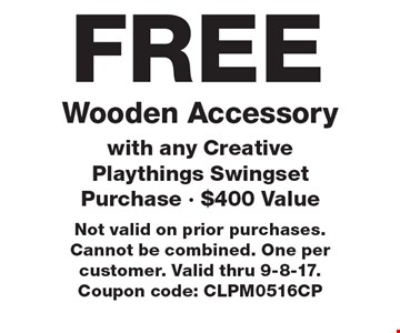 FREE Wooden Accessory with any Creative Playthings Swingset Purchase - $400 Value. Not valid on prior purchases. Cannot be combined. One per customer. Valid thru 9-8-17. Coupon code: CLPM0516CP